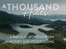 A Thousand Hills: A Biblical Worldview on Money and Possessions